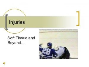 Injuries Soft Tissue and Beyond Common Soft Tissue