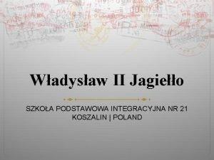 Wadysaw II Jagieo SZKOA PODSTAWOWA INTEGRACYJNA NR 21