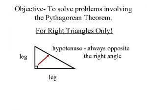 Objective To solve problems involving the Pythagorean Theorem