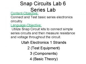 Snap Circuits Lab 6 Series Lab ContentObjective Connect