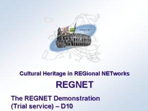 Cultural Heritage in REGional NETworks REGNET The REGNET