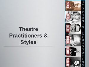 Theatre Practitioners Styles What is a Theatre Practitioner