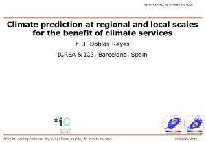 INSTITUT CATAL DE CINCIES DEL CLIMA Climate prediction
