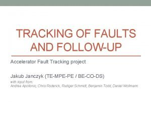 TRACKING OF FAULTS AND FOLLOWUP Accelerator Fault Tracking