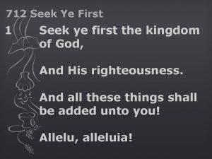 712 Seek Ye First 1 Seek ye first
