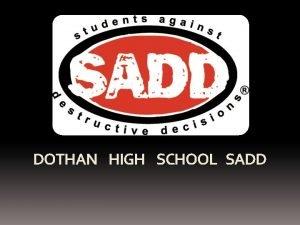 DOTHAN HIGH SCHOOL SADD Advisor Chris Payne President