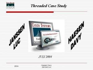 Threaded Case Study JULI 2004 Haesen Davy Janssen