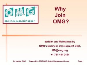 Why Join OMG Written and Maintained by OMGs