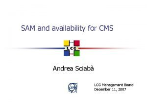 SAM and availability for CMS Andrea Sciab CERN