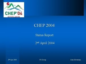 CHEP 2004 Status Report 2 nd April 2004
