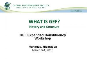 WHAT IS GEF History and Structure GEF Expanded