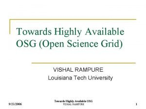 Towards Highly Available OSG Open Science Grid VISHAL
