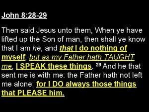 John 8 28 29 Then said Jesus unto