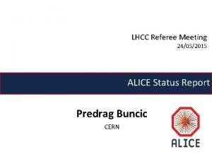 LHCC Referee Meeting 24052015 ALICE Status Report Predrag