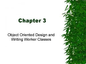 Chapter 3 Object Oriented Design and Writing Worker