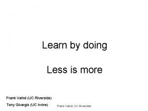 Learn by doing Less is more Frank Vahid