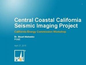 1 Central Coastal California Seismic Imaging Project California