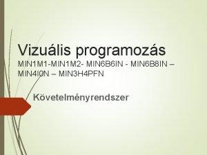 Vizulis programozs MIN 1 M 1 MIN 1