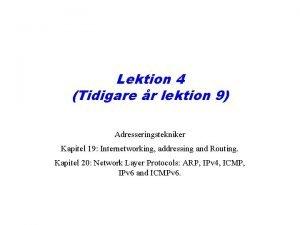 Lektion 4 Tidigare r lektion 9 Adresseringstekniker Kapitel