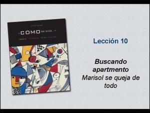 Leccin 10 Buscando apartmento Marisol se queja de