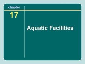 chapter 17 Aquatic Facilities Types of Aquatic Facilities