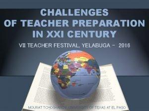 CHALLENGES OF TEACHER PREPARATION IN XXI CENTURY VII