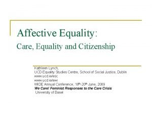 Affective Equality Care Equality and Citizenship Kathleen Lynch
