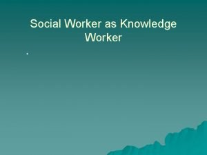Social Worker as Knowledge Worker Some Puzzling Remarks