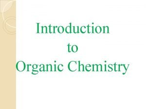 Introduction to Organic Chemistry WHAT IS ORGANIC CHEMISTRY