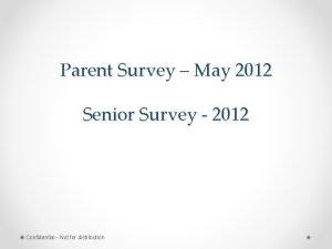 Parent Survey May 2012 Senior Survey 2012 Confidential