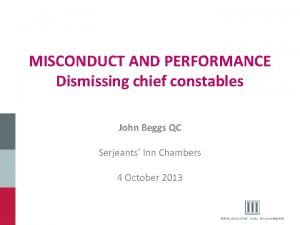 MISCONDUCT AND PERFORMANCE Dismissing chief constables John Beggs