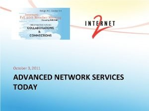 October 3 2011 ADVANCED NETWORK SERVICES TODAY Advanced