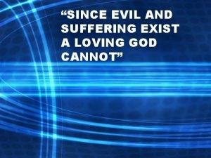SINCE EVIL AND SUFFERING EXIST A LOVING GOD