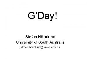 GDay Stefan Hrnlund University of South Australia stefan