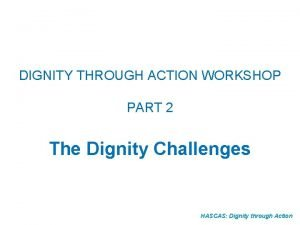 DIGNITY THROUGH ACTION WORKSHOP PART 2 The Dignity