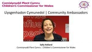 Llysgenhadon Cymunedol Community Ambassadors Sally Holland Comisiynydd Plant