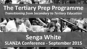 The Tertiary Prep Programme Transitioning from Secondary to
