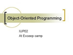 ObjectOriented Programming IUP 02 At Exceep camp The
