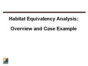 Habitat Equivalency Analysis Overview and Case Example Origination