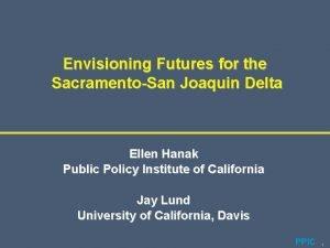 Envisioning Futures for the SacramentoSan Joaquin Delta Ellen