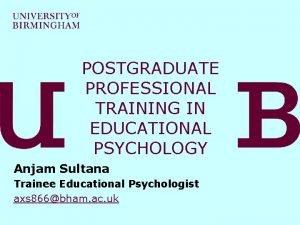POSTGRADUATE PROFESSIONAL TRAINING IN EDUCATIONAL PSYCHOLOGY Anjam Sultana