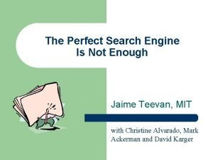 The Perfect Search Engine Is Not Enough Jaime