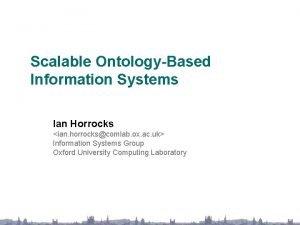 Scalable OntologyBased Information Systems Ian Horrocks ian horrockscomlab