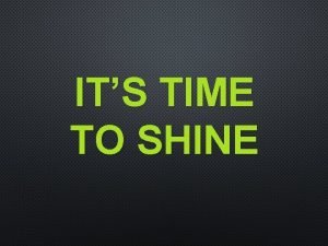 ITS TIME TO SHINE ARISE SHINE FOR YOUR