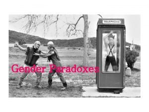 Gender Paradoxes More and more women are entering
