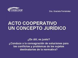 Dra Graciela Fernndez ACTO COOPERATIVO UN CONCEPTO JURDICO