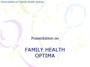 Presentation on Family Health Optima Presentation on FAMILY