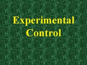 Experimental Control Part 1 Experimental Control The Research