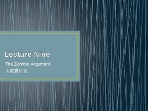 Lecture Nine The Zombie Argument The most famous