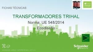FICHAS TCNICAS TRANSFORMADORES TRIHAL Norma UE 5482014 Ecodiseo